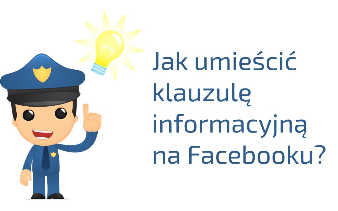 Jak umieścić klauzule informacyjną na Facebooku?