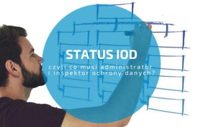Status Inspektora ochrony danych, czyli co musi administratora i IOD