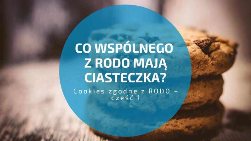 Cookies zgodne z RODO – część 1. Co wspólnego z RODO mają ciasteczka?