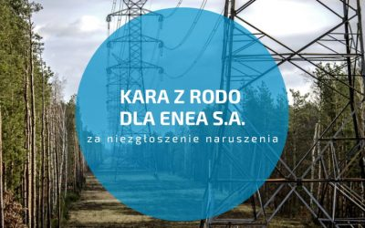 O tym jak ENEA S.A. dostała karę z RODO i przekonała się, że lepiej zgłaszać naruszenia