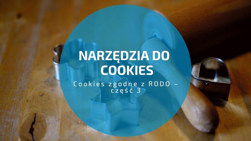 Cookies zgodne z RODO – część 3. Narzędzia do zarządzania cookies